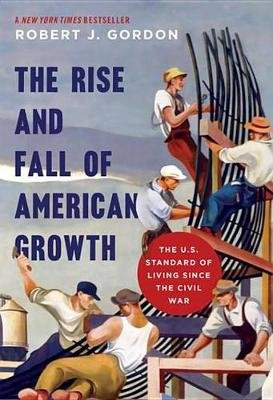 The Rise and Fall of American Growth - The U.S. Standard of Living since the Civil War (Electronic book text): Robert J Gordon