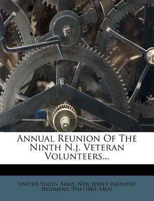 Annual Reunion of the Ninth N.J. Veteran Volunteers... (Paperback): United States Army New Jersey Infantry