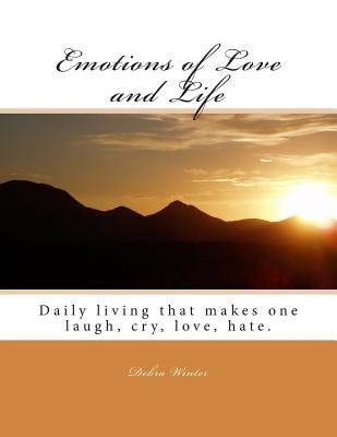 Emotions of Love and Life - Daily Living That Makes One Laugh, Cry, Love, Hate. (Paperback): Debra a. Winter