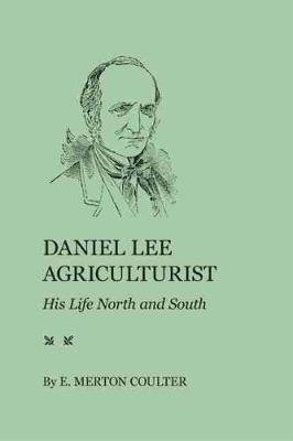 Daniel Lee, Agriculturist - His Life North and South (Paperback):
