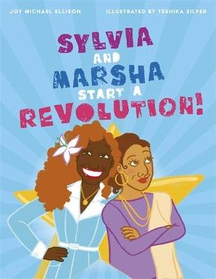 Sylvia and Marsha Start a Revolution! - The Story of the TRANS Women of Color Who Made Lgbtq+ History (Hardcover): Joy Ellison