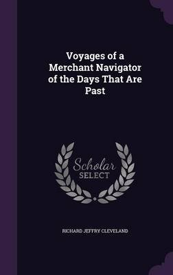 Voyages of a Merchant Navigator of the Days That Are Past (Hardcover): Richard Jeffry Cleveland