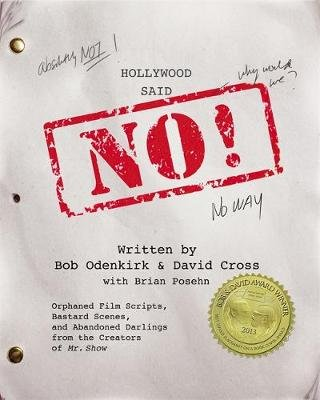 Hollywood Said No! - Orphaned Film Scripts, Bastard Scenes, and Abandoned Darlings from the Creators of Mr. Show (Paperback,...