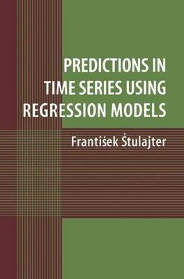 Predictions in Time Series Using Regression Models (Paperback): Frantisek Stulajter
