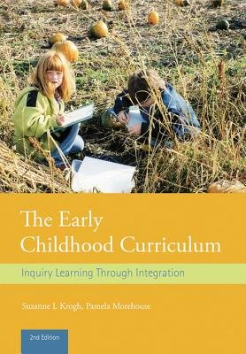 The Early Childhood Curriculum - Inquiry Learning Through Integration (Electronic book text, 2nd New edition): Suzanne L....