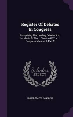 Register of Debates in Congress - Comprising the Leading Debates and Incidents of the ... Session of the ... Congress, Volume...