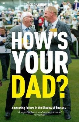How's Your Dad? - Embracing Failure in the Shadow of Success (Paperback): Mick Channon