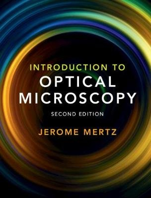 Introduction to Optical Microscopy (Hardcover, 2nd Revised edition): Jerome Mertz