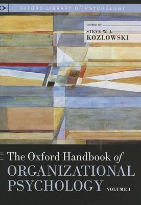The Oxford Handbook of Organizational Psychology, Volume 1 (Hardcover): Steve W.J. Kozlowski