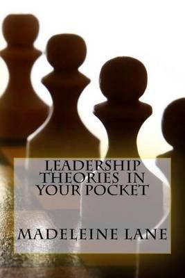 Leadership Theories in Your Pocket (Paperback): Madeleine Lane