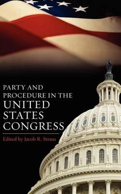 Party and Procedure in the United States Congress (Electronic book text): Jacob R. Straus