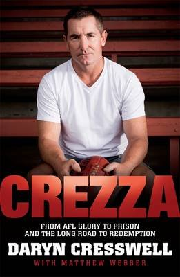 CREZZA - From AFL glory to prison and the long road to redemption. Australia (Electronic book text): Daryn Cresswell