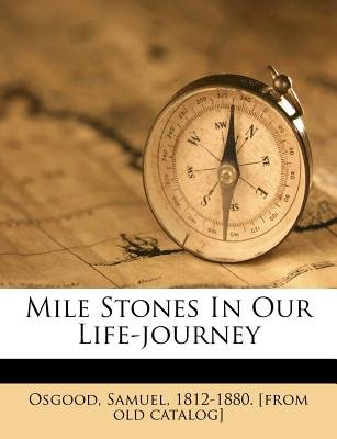 Mile Stones in Our Life-Journey (Paperback): Samuel 1812-1880 [from Old Cat Osgood