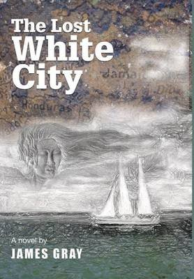 The Lost White City (Hardcover): James Gray