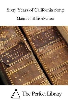 Sixty Years of California Song (Paperback): Margaret Blake-Alverson
