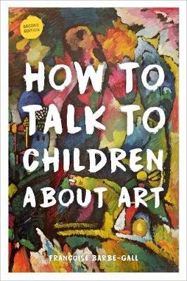 How to Talk to Children About Art (Paperback, New edition): Francoise Barbe-Gall