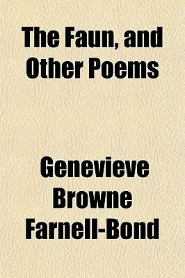 The Faun, and Other Poems (Paperback): Genevieve Farnell-Bond