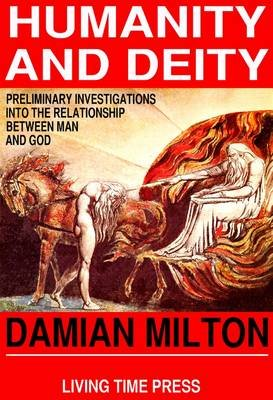 Humanity and Deity - Preliminary Investigations into the Relationship Between Man and God (Paperback, New edition): Damian...