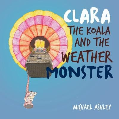 Clara the Koala and the Weather Monster (Paperback): Michael Ashley