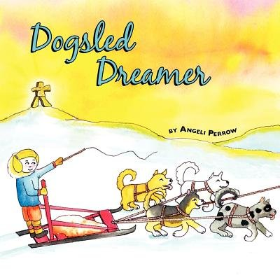 Dogsled Dreamer (Paperback): Angeli Perrow