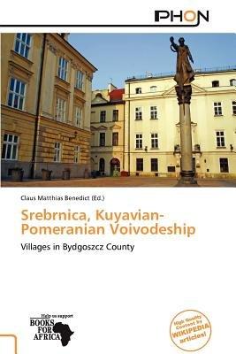 Srebrnica, Kuyavian-Pomeranian Voivodeship (Paperback): Claus Matthias Benedict