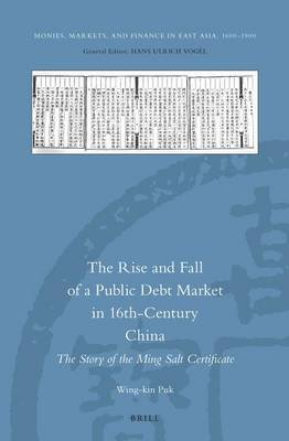 The Rise and Fall of a Public Debt Market in 16th-Century China - The Story of the Ming Salt Certificate (Electronic book...