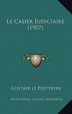 Le Casier Judiciaire (1907) (French, Hardcover): Gustave Le Poittevin