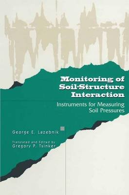 Monitoring of Soil-Structure Interaction - Instruments for Measuring Soil Pressures (Paperback, 1998 ed.): George E. Lazebnik,...