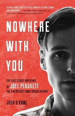 Nowhere With You - The East Coast Anthems of Joel Plaskett, The Emergency and Thrush Hermit (Electronic book text): Josh...