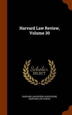 Harvard Law Review, Volume 30 (Hardcover): Harvard Law Review Association