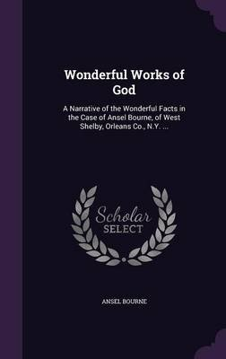 Wonderful Works of God - A Narrative of the Wonderful Facts in the Case of Ansel Bourne, of West Shelby, Orleans Co., N.Y. ......