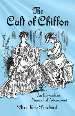 Cult of Chiffon - An Edwardian Manual of Adornment (Paperback): Eric Pritchard