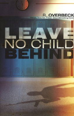 Leave No Child Behind (Paperback): R Overbeck
