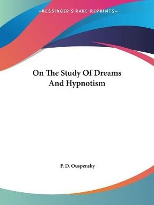 On the Study of Dreams and Hypnotism (Paperback): P. D. Ouspensky