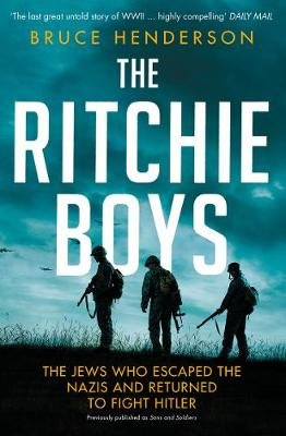 The Ritchie Boys - The Jews Who Escaped the Nazis and Returned to Fight Hitler (Paperback): Bruce Henderson