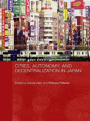 Cities, Autonomy, and Decentralization in Japan (Electronic book text): Carola Hein, Philippe Pelletier