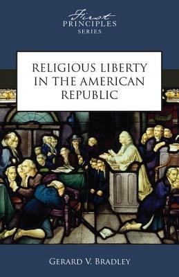 Religious Liberty in the American Republic (Electronic book text): Matthew Spalding, Gerard Bradley