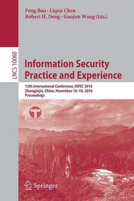 Information Security Practice and Experience - 12th International Conference, ISPEC 2016, Zhangjiajie, China, November 16-18,...
