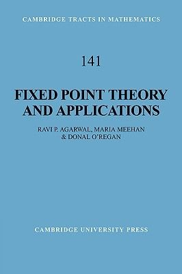 Fixed Point Theory and Applications (Hardcover): Ravi P. Agarwal, Maria Meehan, Donal O'Regan