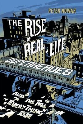 The Rise of Real-Life Superheroes (Paperback): Peter Nowak