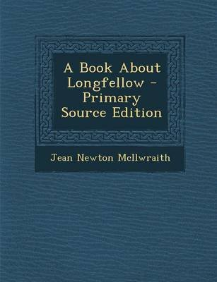 A Book about Longfellow - Primary Source Edition (Paperback): Jean Newton McIlwraith