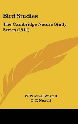 Bird Studies - The Cambridge Nature Study Series (1914) (Hardcover): W. Percival Westell