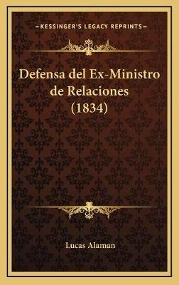 Defensa del Ex-Ministro de Relaciones (1834) (English, Spanish, Hardcover): Lucas Alaman