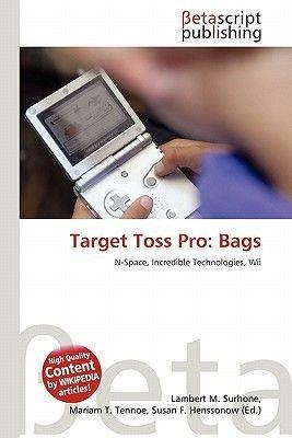Target Toss Pro - Bags (Paperback): Lambert M. Surhone, Mariam T. Tennoe, Susan F. Henssonow