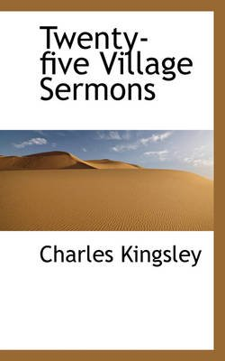 Twenty-Five Village Sermons (Hardcover): Charles Kingsley