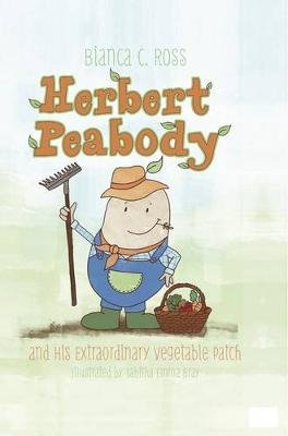 Herbert Peabody and His Extraordinary Vegetable Patch (Hardcover): Bianca C. Ross