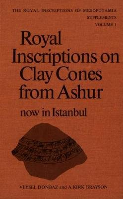 Royal Inscriptions on Clay Cones from Ashur Now in Istanbul (Hardcover): Veysel Donbaz, A.Kirk Grayson