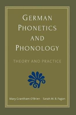 German Phonetics and Phonology - Theory and Practice (Paperback): Mary Grantham O'Brien, Sarah M.B. Fagan