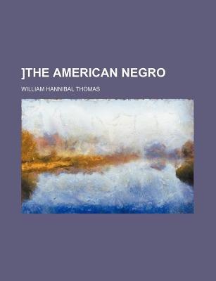 ]The American Negro (Paperback): William Hannibal Thomas