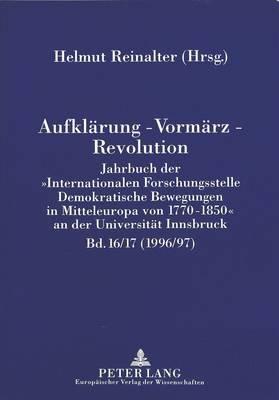 Aufklaerung - Vormaerz - Revolution - Jahrbuch Der -Internationalen Forschungsstelle Demokratische Bewegungen in Mitteleuropa...